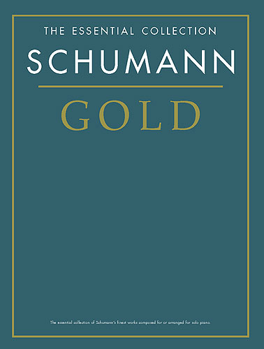 The Essential Collection : Schumann Gold (Schumann, Robert)