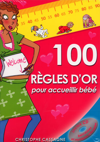 Cassagne, Christophe : 100 régles d'or pour accueillir bébé