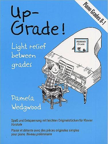 Wedgwood, Pamela : Up Grade ! Piano Grades 0-1