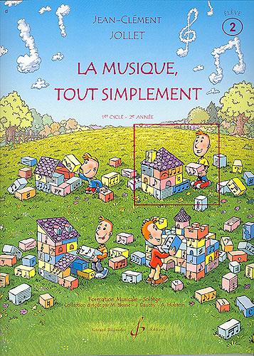 Jollet, Jean-Clément : La musique tout simplement - Volume 2 livre de l'élève