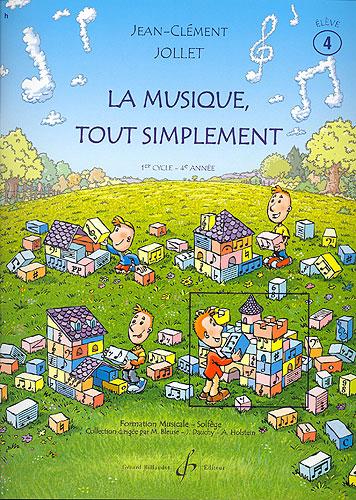 Jollet, Jean-Clément : La musique tout simplement - Volume 4 livre de l'élève