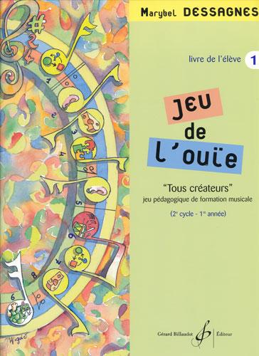 Jeu de l'ouie - volume 1 - livre de l'élève (Dessagnes, Marybel)