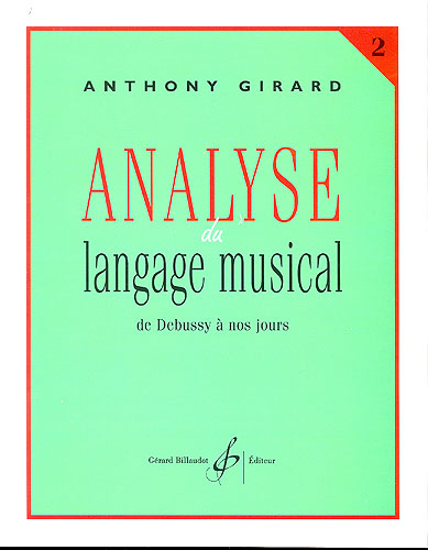 Girard, Anthony : Analyse du langage musical - volume 2 : de Debussy à nos jours