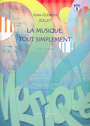 Jollet, Jean-Clément : La musique tout simplement - Volume 6 élève