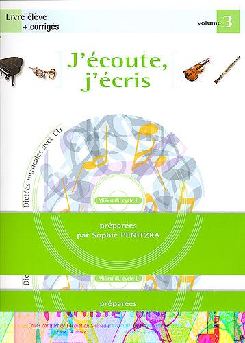 Penitzka, Sophie : J'écoute, j'écris - Dictées musicales - Volume 3 - Livre de l'élève + Corrigés
