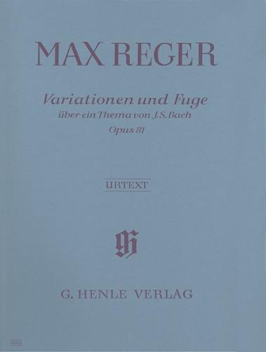 Varations et Fugue sur un thème de Jean Sébastien Bach Opus 81 / Variations and Fugue on a Theme by J. S. Bach Opus 81 (Reger, Max)