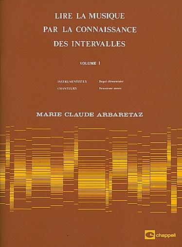 Arbaretaz, Marie Claude : Lire La Musique par la Connaissance des Intervalles Vol.1