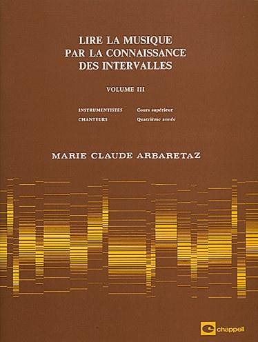 Arbaretaz, Marie Claude : Lire La Musique par la Connaissance des Intervalles Vol.3