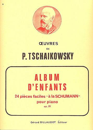 Tchaikovski, Piotr Lliytc : Album Pour Enfants Opus 38 - 24 Pièces Faciles à la Schumann Opus 39