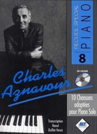 Spécial Piano : 10 chansons françaises dans de vraies transcriptions pour piano (Aznavour, Charles)