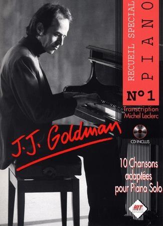 Spécial Piano : 10 chansons françaises dans de vraies transcriptions pour piano - Volume 1 (Goldman, Jean Jacques)