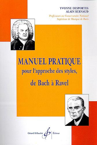Desportes, Yvonne / Bernaud, Alain : Manuel pratique pour l'approche des styles de Bach à Ravel
