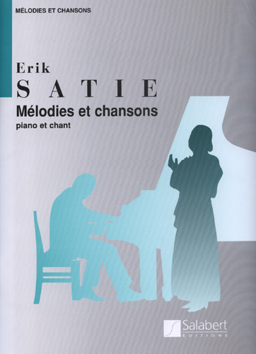 Satie, Erik : Mélodies et Chansons