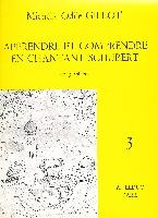 Gillot, Michelle Odile : Apprendre et Comprendre en Chantant : Schubert - Volume 3