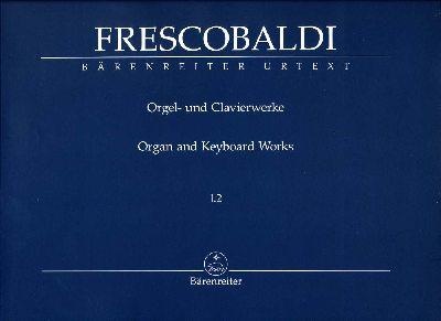 Frescobaldi, Girolamo : Organ and Keyboard Works I.2