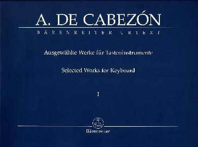 Cabezón, Antonio de : Selected Works for Keyboard