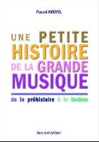 Amoyel, Pascal : Une Petite Histoire de la Grande Musique - De la Préhistoire à la Techno