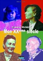 Clary, Mildred : Madeleine Milhaud : Mon XXème Siècle