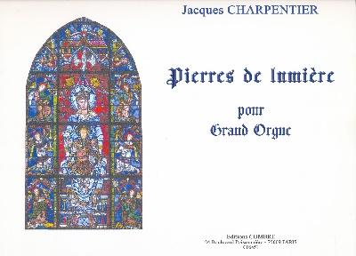 Charpentier, Jacques : Pierres de Lumière pour Grand Orgue