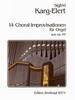 Karg-Elert, Sigfrid : 14 Choral-Improvisationen aus op. 65