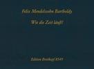 Mendelssohn Bartholdy, Felix : Wie die Zeit läuft (Faksimile mit ubertragung)