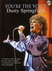 Springfield, Dusty : You're the voice