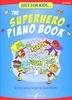 Walker, Sarah : Just For Kids : The Superhero Piano Book