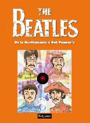 The Beatles : The Beatles de la Beatlemania à Sgt. Pepper
