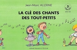 Allerme, Jean-Marc : La clé des chants des tout petits - 2e cahier