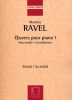 Maurice Ravel : Oeuvres pour Piano Volume I