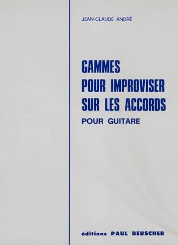 Andre, Jean-Claude : Gammes pour Improviser sur les Accords