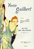 Guilbert, Yvette : Sa vie, ses chansons