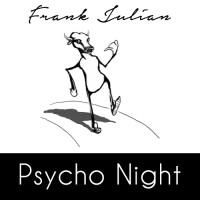 Frank, Julian: Frank Julian - Psycho Night