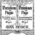 "Reger, Max: Variations and Fugue on The English National Anthem (""Heil dir im Siegerkranz"")"