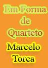 Torcato, Marcelo: Em Forma de Quarteto
