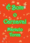 Torcato, Marcelo: É bom o Carnaval